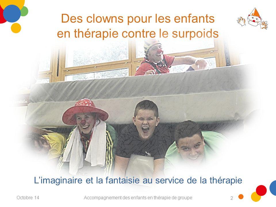 2 Des clowns pour les enfants en thérapie contre le surpoids Accompagnement des enfants en thérapie de groupe L'imaginaire et la fantaisie au service de la thérapie Octobre 14