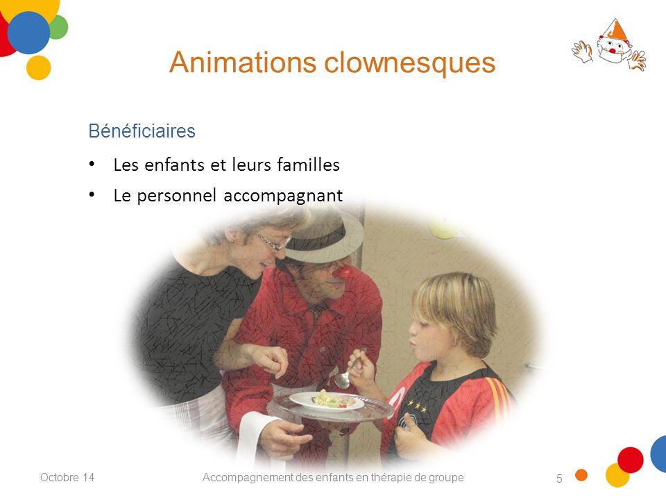 5 Accompagnement des enfants en thérapie de groupeOctobre 14 Les enfants et leurs familles Le personnel accompagnant Bénéficiaires Animations clownesques