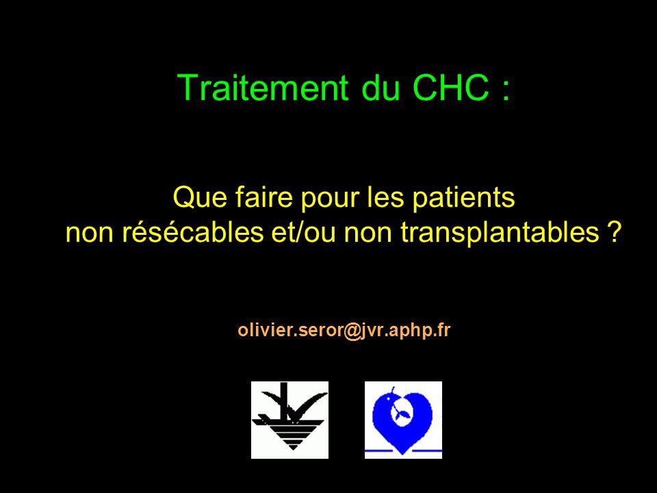 Traitement du CHC : Que faire pour les patients non résécables et/ou non transplantables ? olivier.seror@jvr.aphp.fr