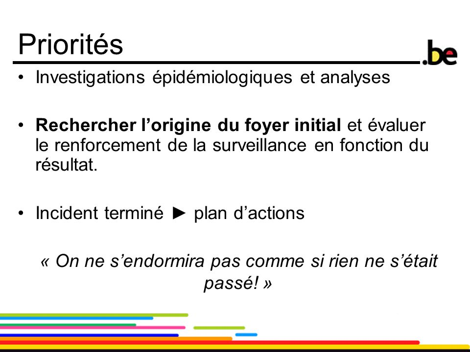 25 Priorités Investigations épidémiologiques et analyses Rechercher l'origine du foyer initial et évaluer le renforcement de la surveillance en foncti