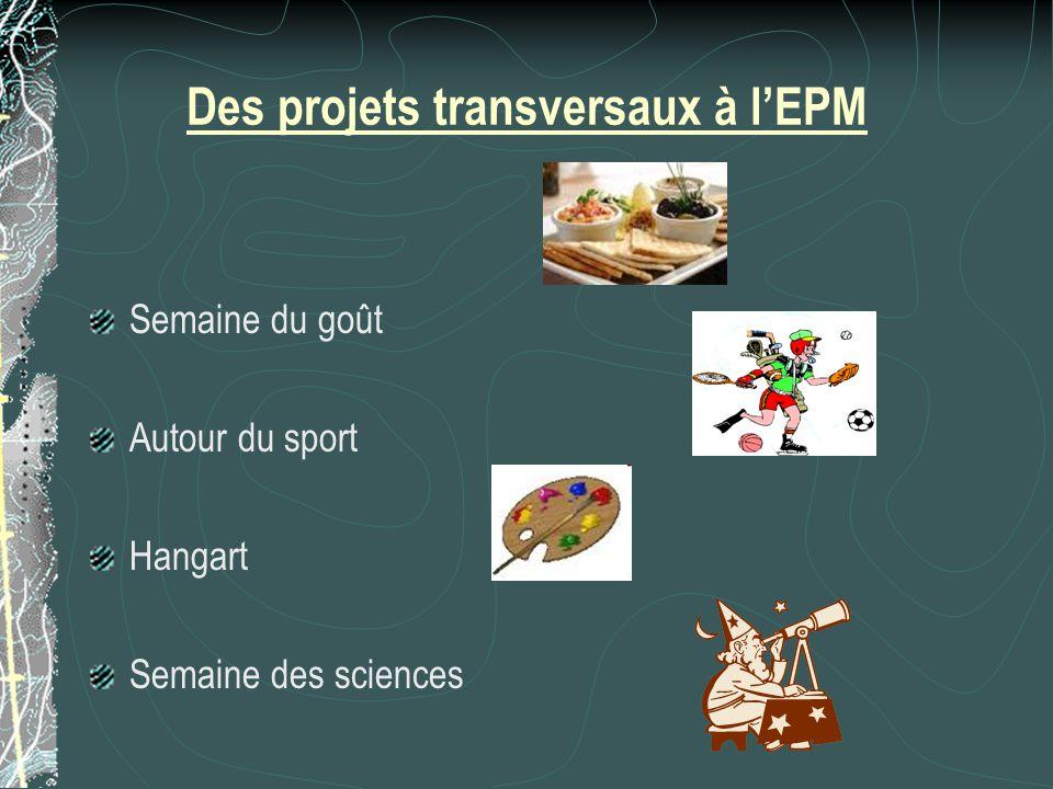 Des projets transversaux à l'EPM Semaine du goût Autour du sport Hangart Semaine des sciences