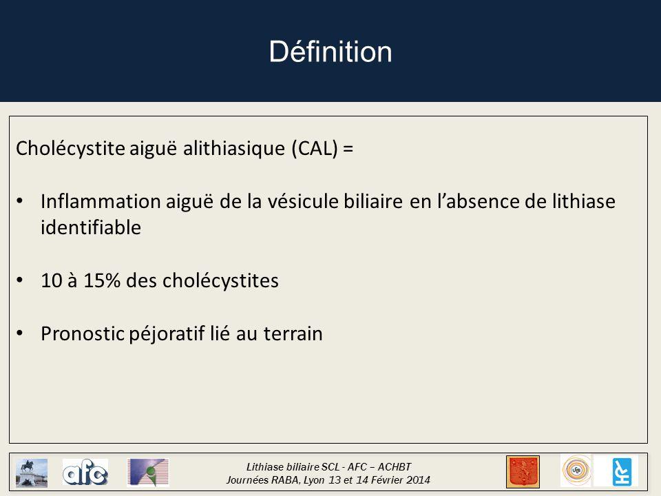 Lithiase biliaire SCL - AFC – ACHBT Journées RABA, Lyon 13 et 14 Février 2014 Actuellement, pas de recommandation … Lors d'une suspicion de CAL (clinique, biologique, échographique) Cholécystostomie percutanée transhépatique