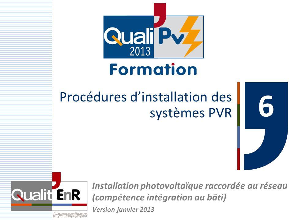Procédures d'installation des systèmes PVR 6 Installation photovoltaïque raccordée au réseau (compétence intégration au bâti) Version janvier 2013