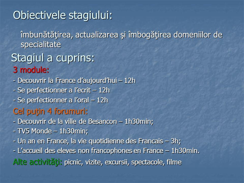 Stagiul a cuprins: 3 module: - Decouvrir la France d'aujourd'hui – 12h - Se perfectionner a l'ecrit – 12h - Se perfectionner a l'oral – 12h Cel puţin