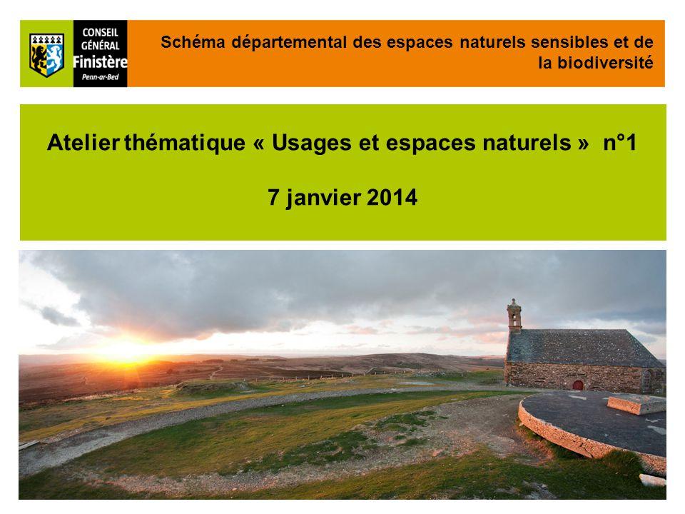 1 Atelier thématique « Usages et espaces naturels » n°1 7 janvier 2014 Schéma départemental des espaces naturels sensibles et de la biodiversité