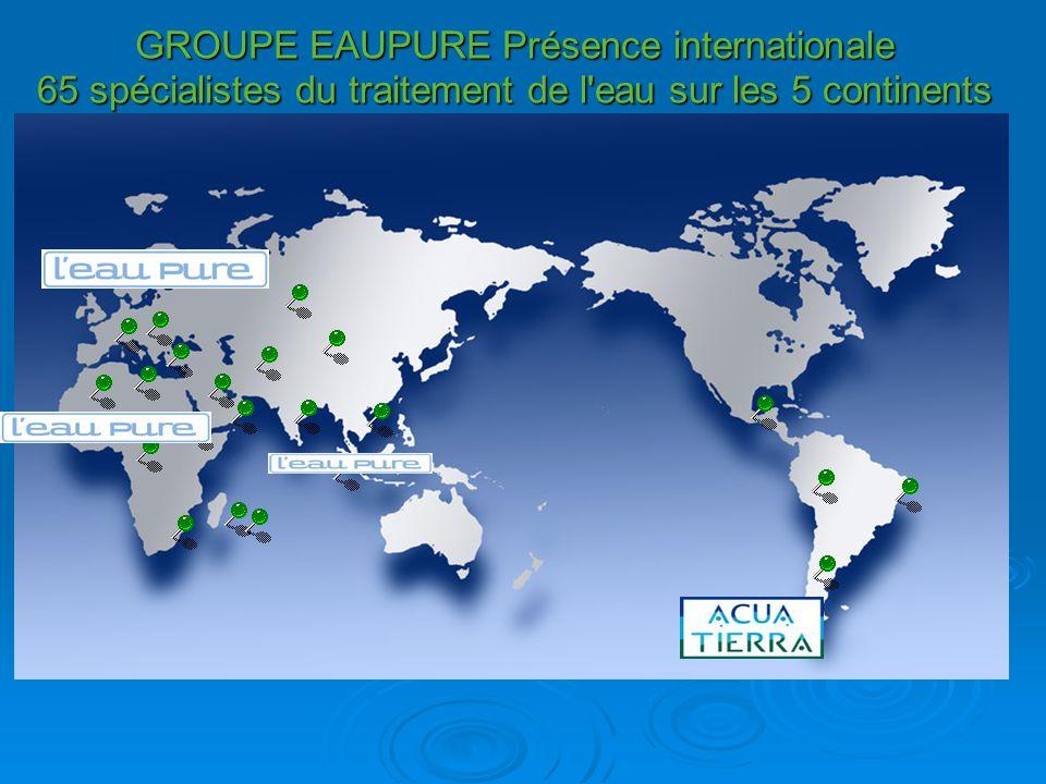 GROUPE EAUPURE Présence internationale 65 spécialistes du traitement de l eau sur les 5 continents