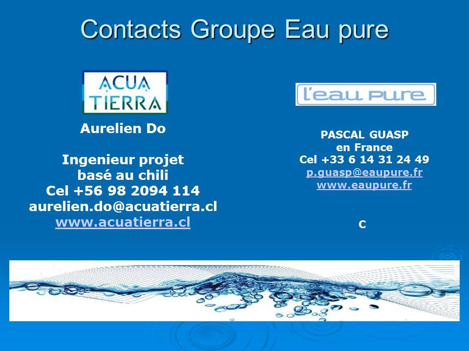 Aurelien Do Ingenieur projet basé au chili Cel +56 98 2094 114 aurelien.do@acuatierra.cl www.acuatierra.cl PASCAL GUASP en France Cel +33 6 14 31 24 49 p.guasp@eaupure.fr www.eaupure.fr Contacts Groupe Eau pure C