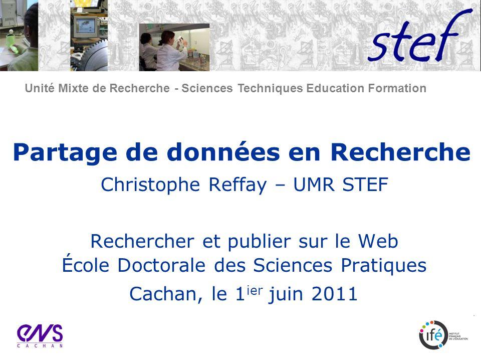 Unité Mixte de Recherche - Sciences Techniques Education Formation Partage de données en Recherche Christophe Reffay – UMR STEF Rechercher et publier