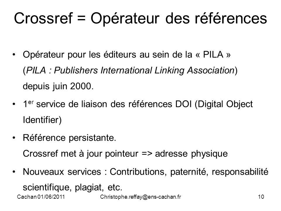 Cachan 01/06/2011Christophe.reffay@ens-cachan.fr10 Crossref = Opérateur des références Opérateur pour les éditeurs au sein de la « PILA » (PILA : Publ