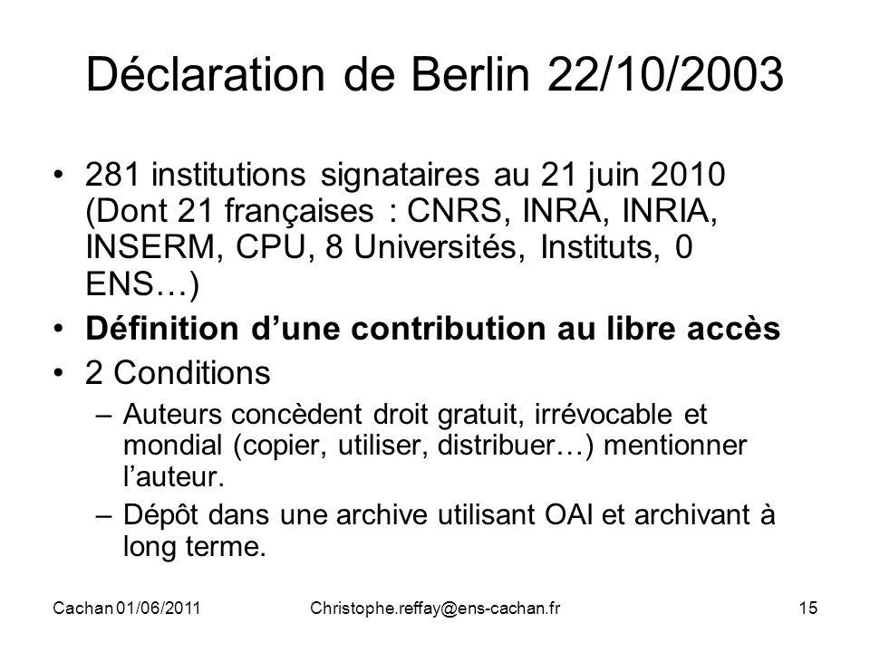 Cachan 01/06/2011Christophe.reffay@ens-cachan.fr15 Déclaration de Berlin 22/10/2003 281 institutions signataires au 21 juin 2010 (Dont 21 françaises :