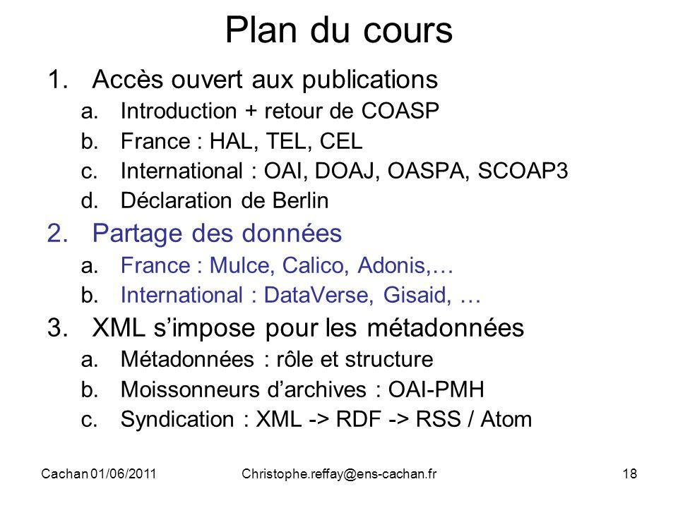 Cachan 01/06/2011Christophe.reffay@ens-cachan.fr18 Plan du cours 1.Accès ouvert aux publications a.Introduction + retour de COASP b.France : HAL, TEL,