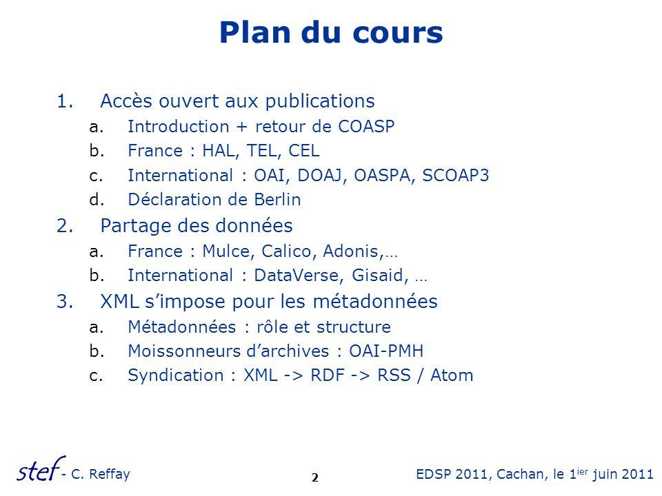 2 EDSP 2011, Cachan, le 1 ier juin 2011- C. Reffay Plan du cours 1.Accès ouvert aux publications a.Introduction + retour de COASP b.France : HAL, TEL,