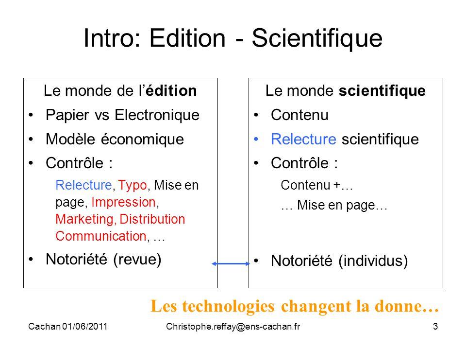 Cachan 01/06/2011Christophe.reffay@ens-cachan.fr3 Intro: Edition - Scientifique Le monde de l'édition Papier vs Electronique Modèle économique Contrôl