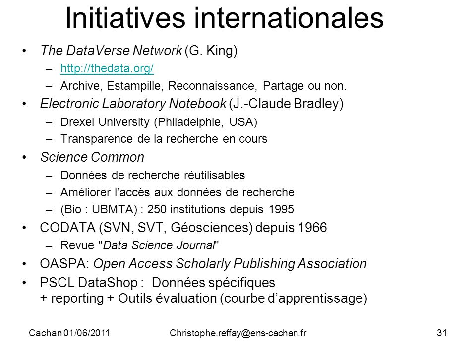 Cachan 01/06/2011Christophe.reffay@ens-cachan.fr31 Initiatives internationales The DataVerse Network (G.