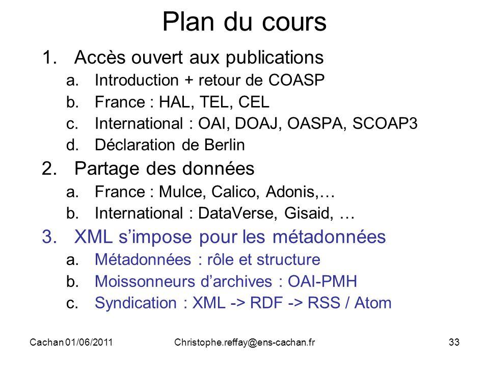 Cachan 01/06/2011Christophe.reffay@ens-cachan.fr33 Plan du cours 1.Accès ouvert aux publications a.Introduction + retour de COASP b.France : HAL, TEL,