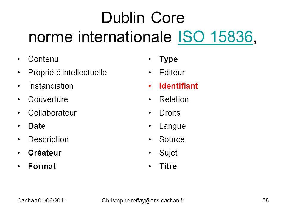 Cachan 01/06/2011Christophe.reffay@ens-cachan.fr35 Dublin Core norme internationale ISO 15836,ISO 15836 Contenu Propriété intellectuelle Instanciation