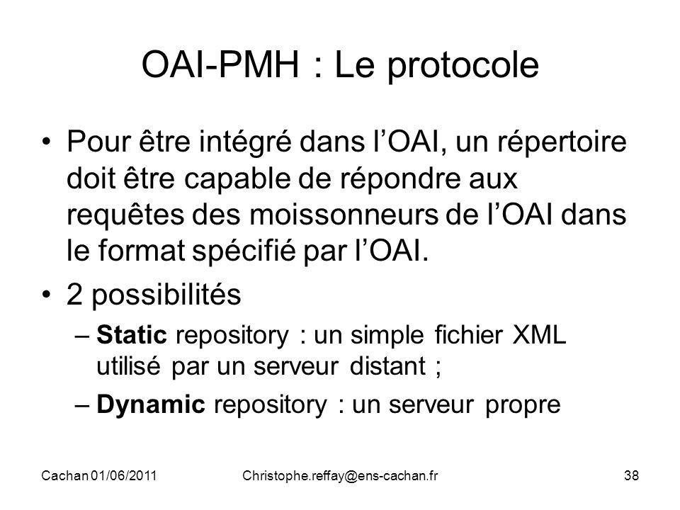 Cachan 01/06/2011Christophe.reffay@ens-cachan.fr38 OAI-PMH : Le protocole Pour être intégré dans l'OAI, un répertoire doit être capable de répondre au