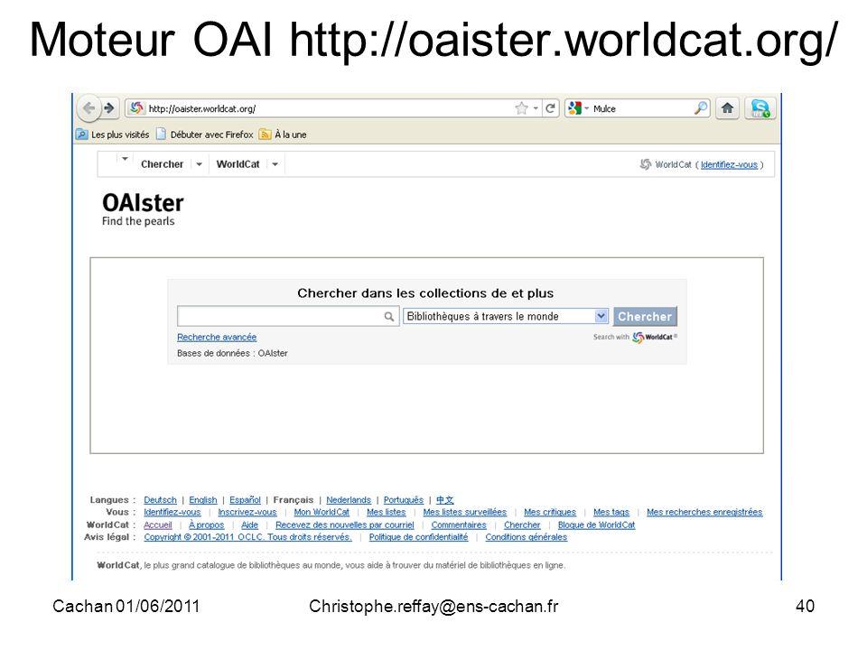 Cachan 01/06/2011Christophe.reffay@ens-cachan.fr40 Moteur OAI http://oaister.worldcat.org/