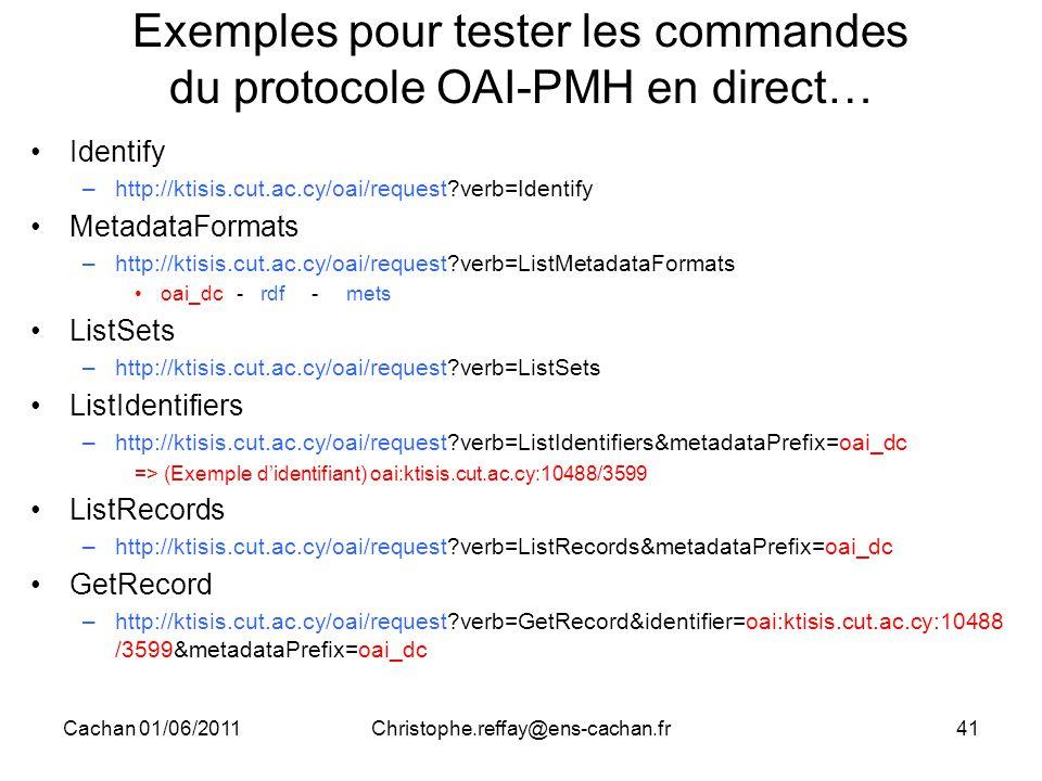 Cachan 01/06/2011Christophe.reffay@ens-cachan.fr41 Exemples pour tester les commandes du protocole OAI-PMH en direct… Identify –http://ktisis.cut.ac.c