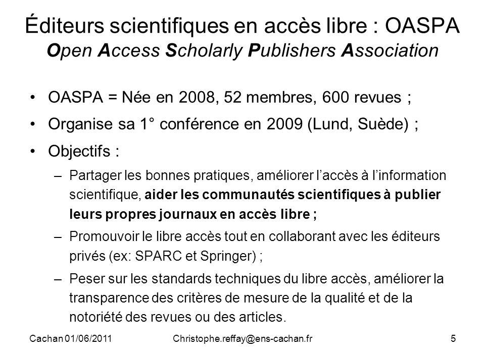 Cachan 01/06/2011Christophe.reffay@ens-cachan.fr5 Éditeurs scientifiques en accès libre : OASPA Open Access Scholarly Publishers Association OASPA = N