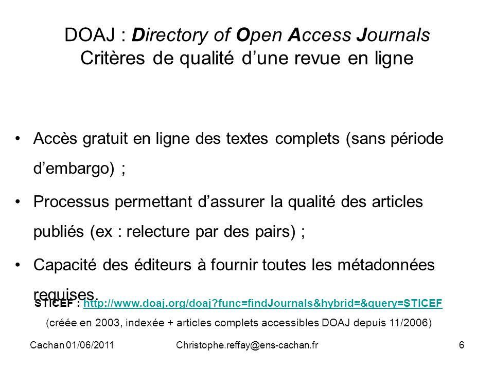 Cachan 01/06/2011Christophe.reffay@ens-cachan.fr6 DOAJ : Directory of Open Access Journals Critères de qualité d'une revue en ligne Accès gratuit en l