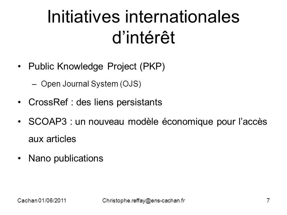 Cachan 01/06/2011Christophe.reffay@ens-cachan.fr7 Initiatives internationales d'intérêt Public Knowledge Project (PKP) –Open Journal System (OJS) CrossRef : des liens persistants SCOAP3 : un nouveau modèle économique pour l'accès aux articles Nano publications