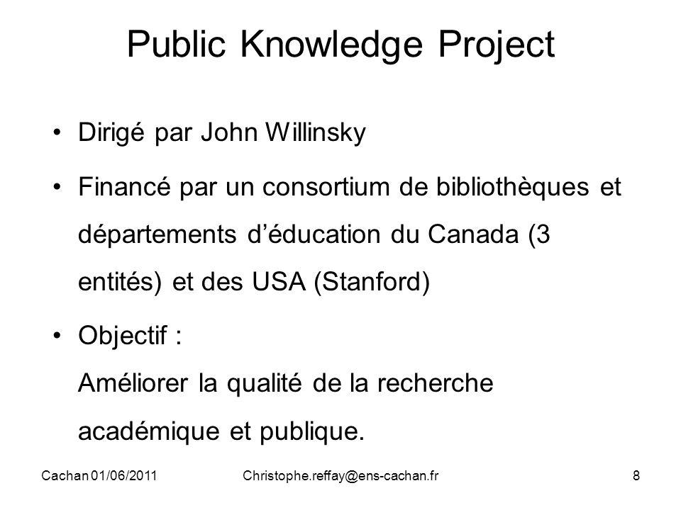 Cachan 01/06/2011Christophe.reffay@ens-cachan.fr8 Public Knowledge Project Dirigé par John Willinsky Financé par un consortium de bibliothèques et dép