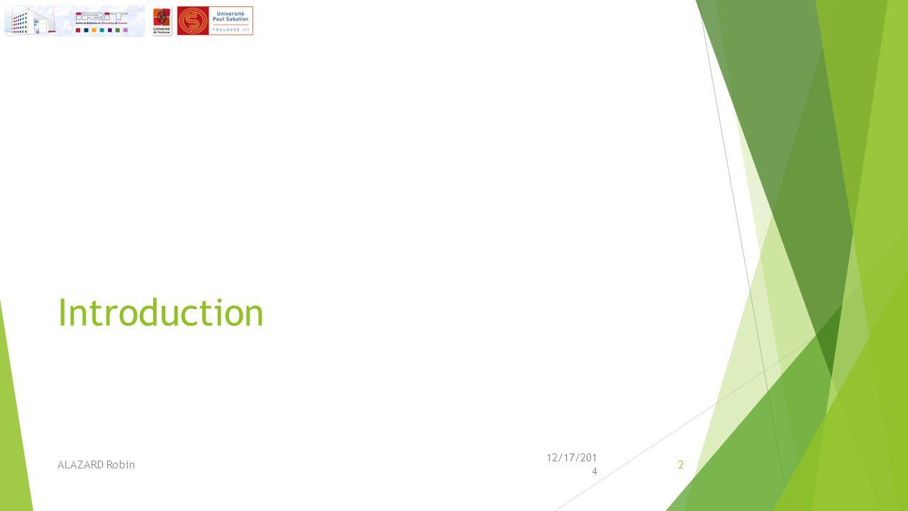 Contexte  L'IRIT  Laboratoire de recherche en Informatique  Pole majeur de le recherche informatique en France  Environs 260 chercheurs, et autant de doctorants VORTEX  L'équipe VORTEX (Visual Objects from Reality To EXpression)  Spécialisée dans la synthèse d images, les mondes et humains virtuels, la vision par ordinateur, la vie artificielle  groupe AGGA  apparence de la géométrie et géométrie de l apparence 12/17/2014 ALAZARD Robin3