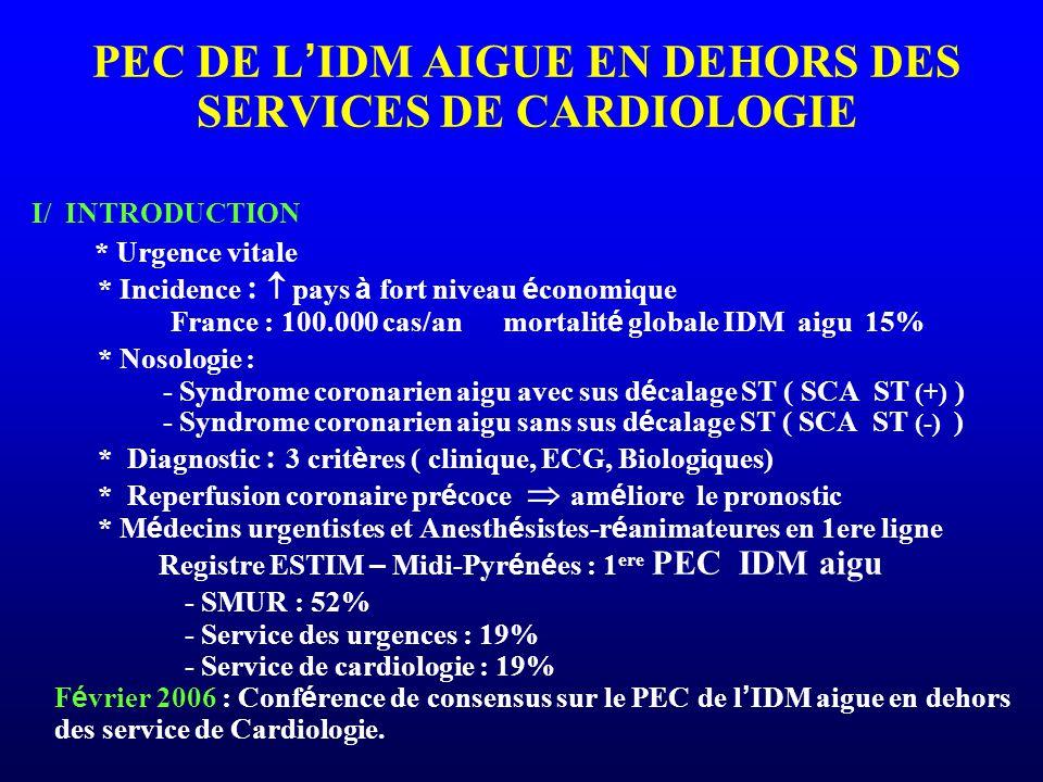PEC DE L ' IDM AIGUE EN DEHORS DES SERVICES DE CARDIOLOGIE I/ INTRODUCTION * Urgence vitale * Incidence :  pays à fort niveau é conomique France : 10