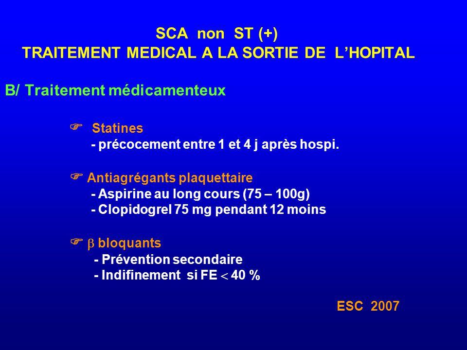 SCA non ST (+) TRAITEMENT MEDICAL A LA SORTIE DE L'HOPITAL B/ Traitement médicamenteux  Statines - précocement entre 1 et 4 j après hospi.  Antiagré