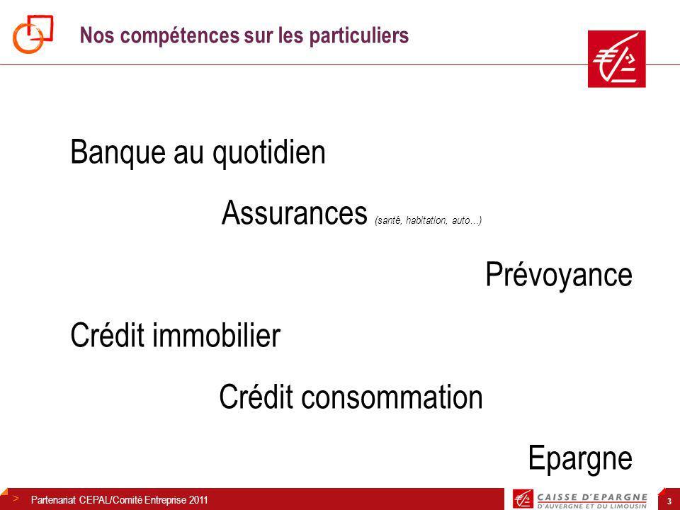 > 3 Nos compétences sur les particuliers Banque au quotidien Assurances (santé, habitation, auto…) Prévoyance Crédit immobilier Crédit consommation Epargne Partenariat CEPAL/Comité Entreprise 2011