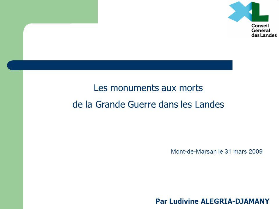 Les monuments aux morts de la Grande Guerre dans les Landes Par Ludivine ALEGRIA-DJAMANY Mont-de-Marsan le 31 mars 2009