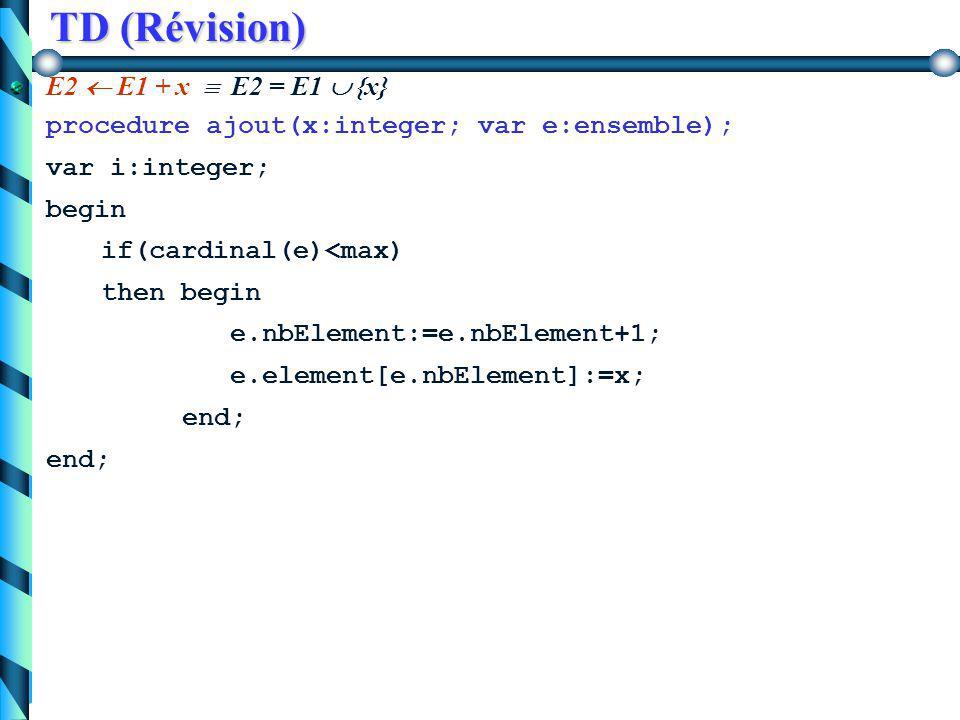 TD (Révision) E1 \ E2 retourne les éléments de E1 qui ne sont pas dans E2, appelé la différence de E1 et E2. Si E3 = E1 \ E2 alors E3 = { x  x  E1 