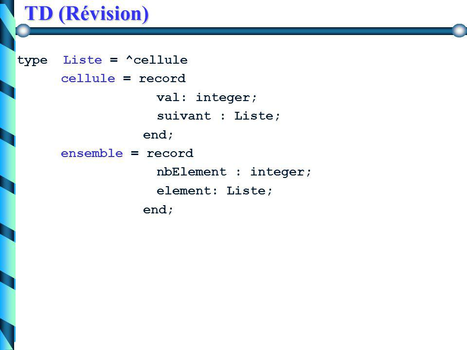 TD (Révision) c) donnez les versions récursives pour les fonctions ou procédures 3, 4, 5, 9 et 10 x  E? retourne un booléen indiquant si un élément x