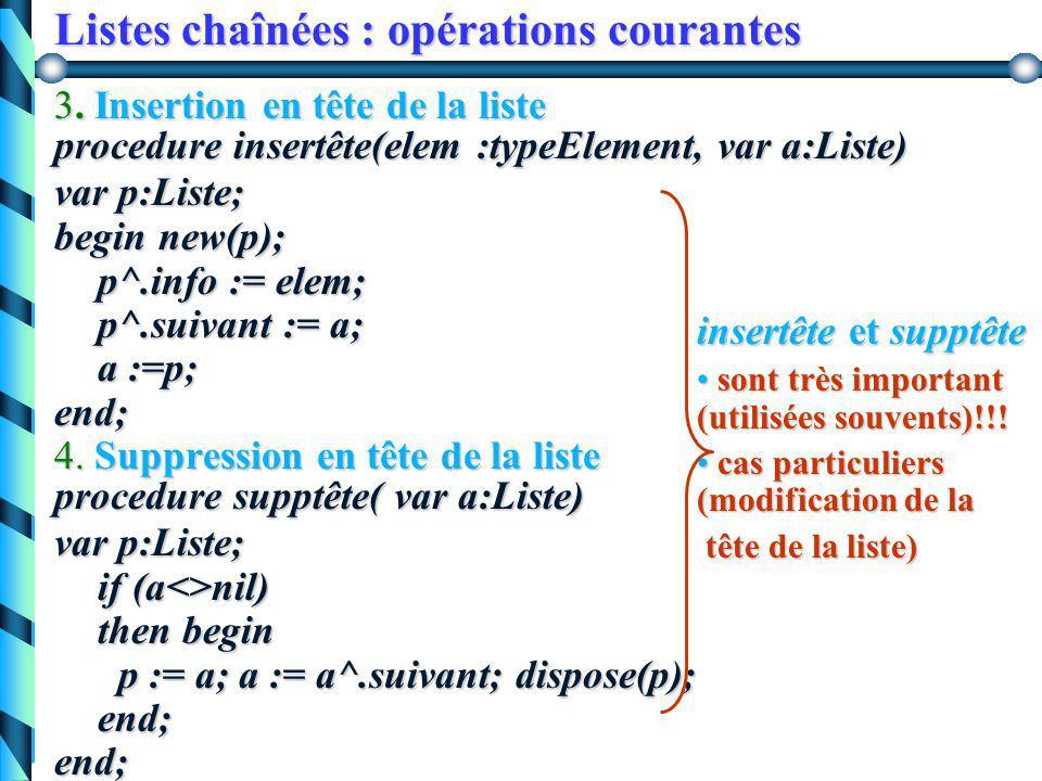 Listes chaînées : opérations courantes 1. Initialiser une liste à vide procedure initListe( var a:Liste) begina:=nil;end; 2. Tester si une liste est v
