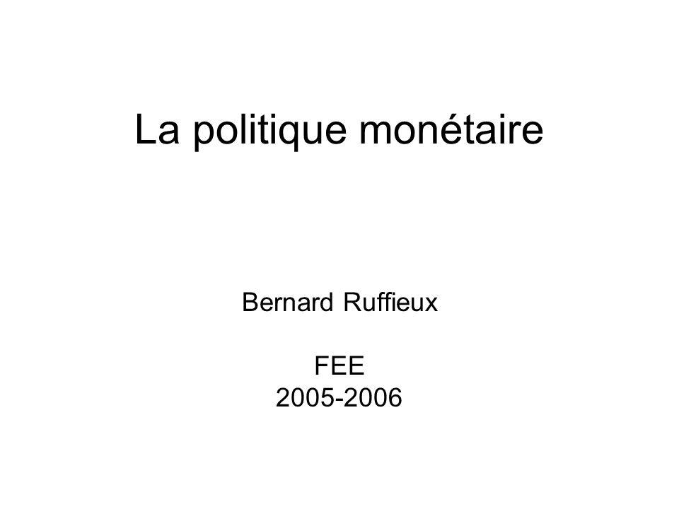 La politique monétaire Bernard Ruffieux FEE 2005-2006