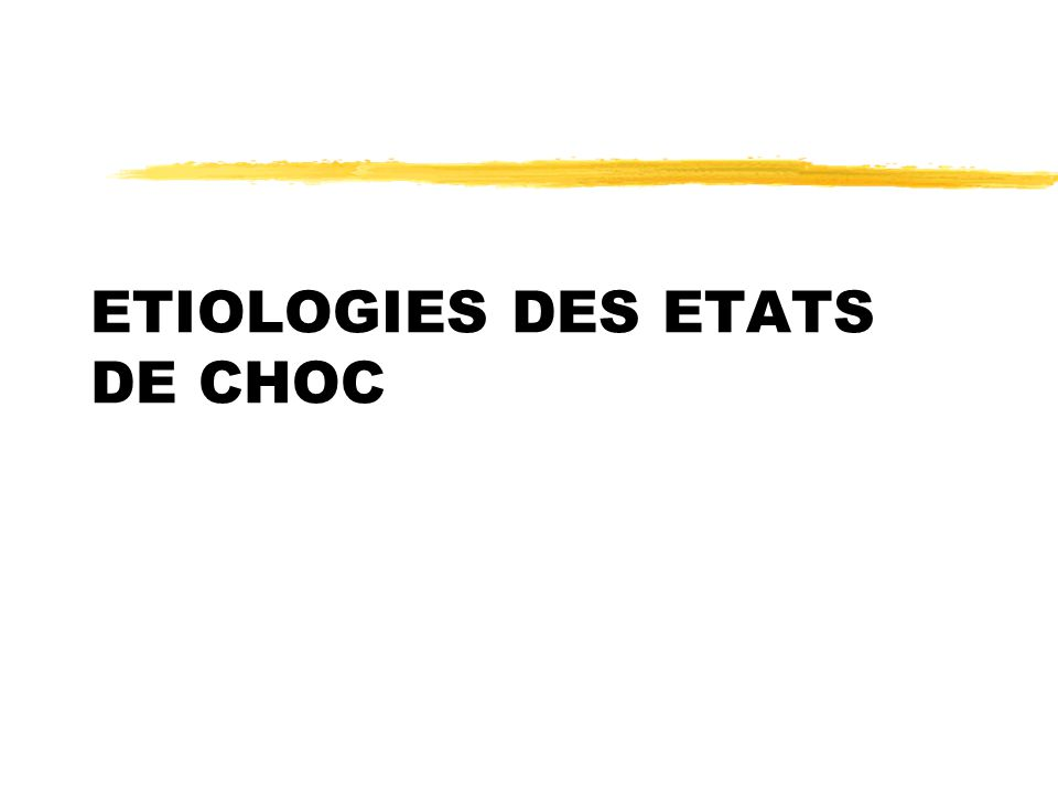 ETIOLOGIES DES ETATS DE CHOC
