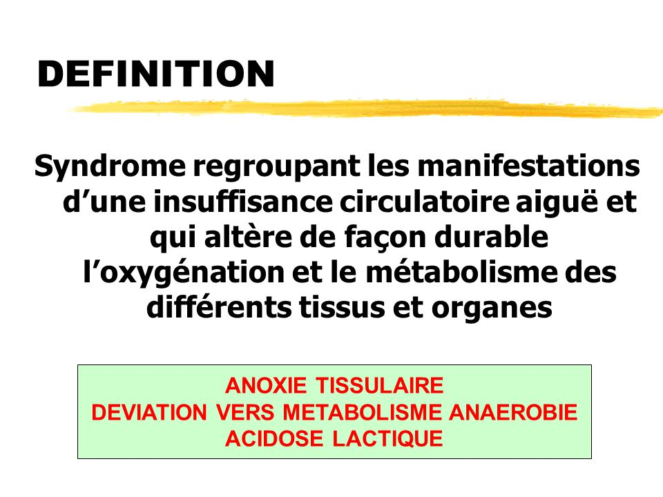 DEFINITION Syndrome regroupant les manifestations d'une insuffisance circulatoire aiguë et qui altère de façon durable l'oxygénation et le métabolisme
