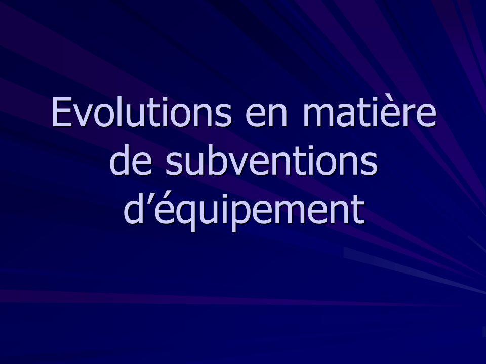 Evolutions en matière de subventions d'équipement