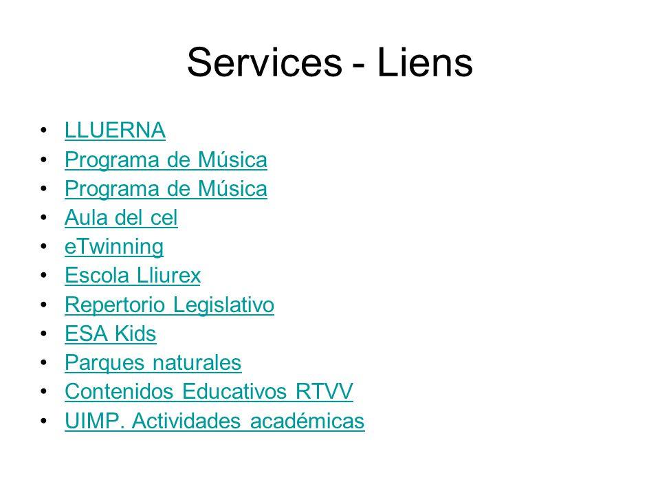Services - Liens LLUERNA Programa de Música Aula del cel eTwinning Escola Lliurex Repertorio Legislativo ESA Kids Parques naturales Contenidos Educativos RTVV UIMP.