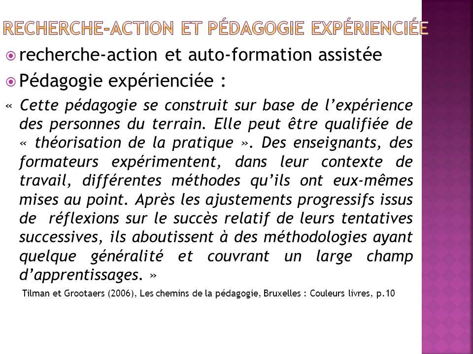  recherche-action et auto-formation assistée  Pédagogie expérienciée : « Cette pédagogie se construit sur base de l'expérience des personnes du terrain.