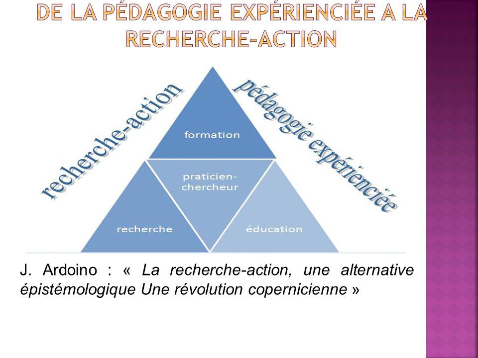 J. Ardoino : « La recherche-action, une alternative épistémologique Une révolution copernicienne »