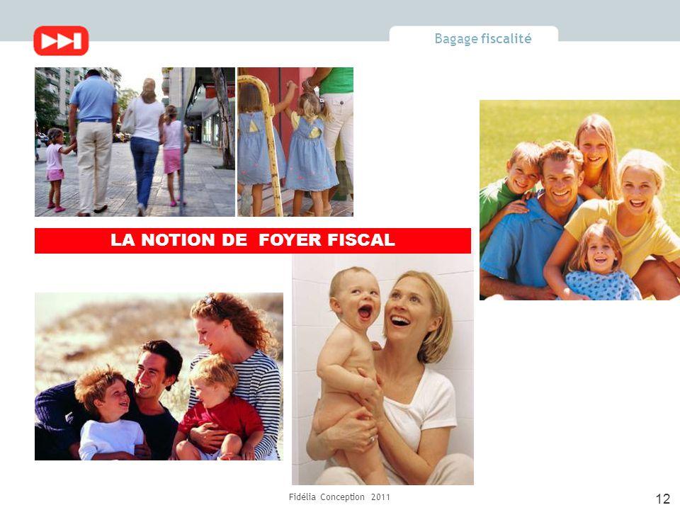 Bagage fiscalité Fidélia Conception 2011 12 LA NOTION DE FOYER FISCAL