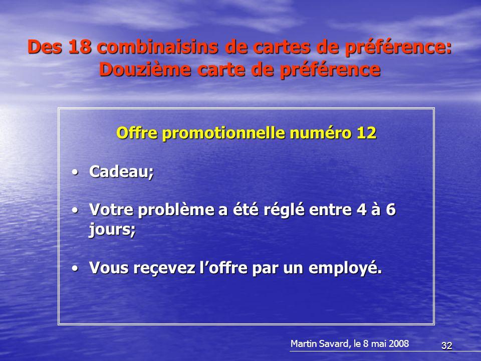 32 Offre promotionnelle numéro 12 Cadeau;Cadeau; Votre problème a été réglé entre 4 à 6 jours;Votre problème a été réglé entre 4 à 6 jours; Vous reçevez l'offre par un employé.Vous reçevez l'offre par un employé.