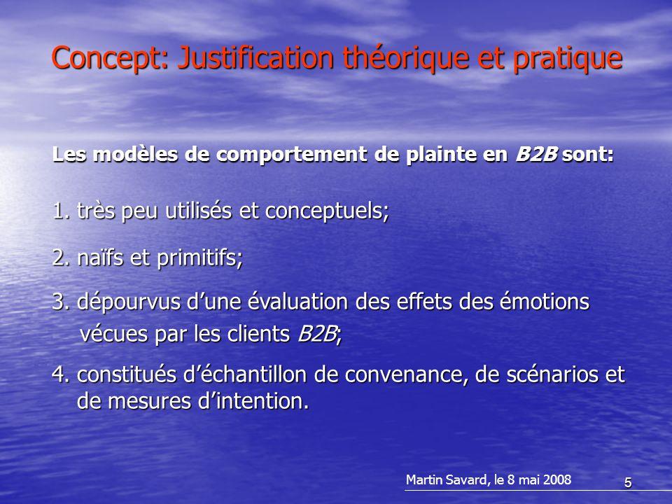 5 Concept: Justification théorique et pratique Les modèles de comportement de plainte en B2B sont: 1.très peu utilisés et conceptuels; 2.naïfs et primitifs; 3.dépourvus d'une évaluation des effets des émotions vécues par les clients B2B; vécues par les clients B2B; 4.constitués d'échantillon de convenance, de scénarios et de mesures d'intention.