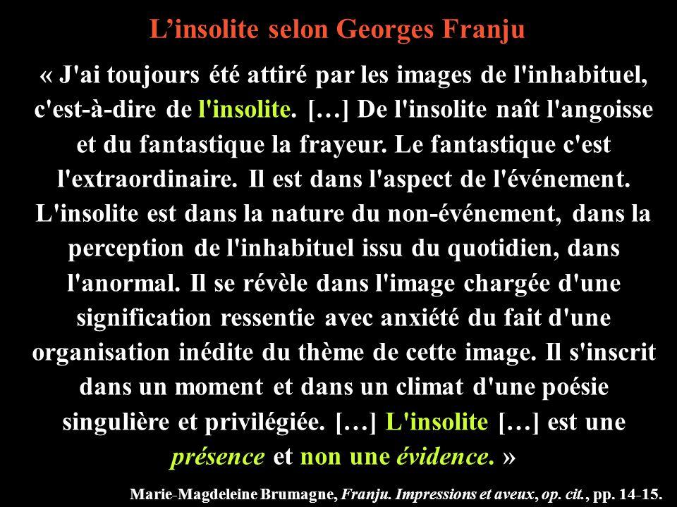 L'insolite selon Georges Franju « J ai toujours été attiré par les images de l inhabituel, c est-à-dire de l insolite.