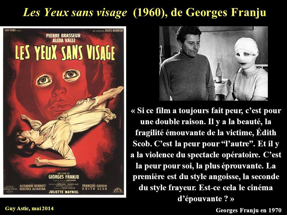 Les Yeux sans visage (1960), de Georges Franju Guy Astic, mai 2014 « Si ce film a toujours fait peur, c'est pour une double raison.