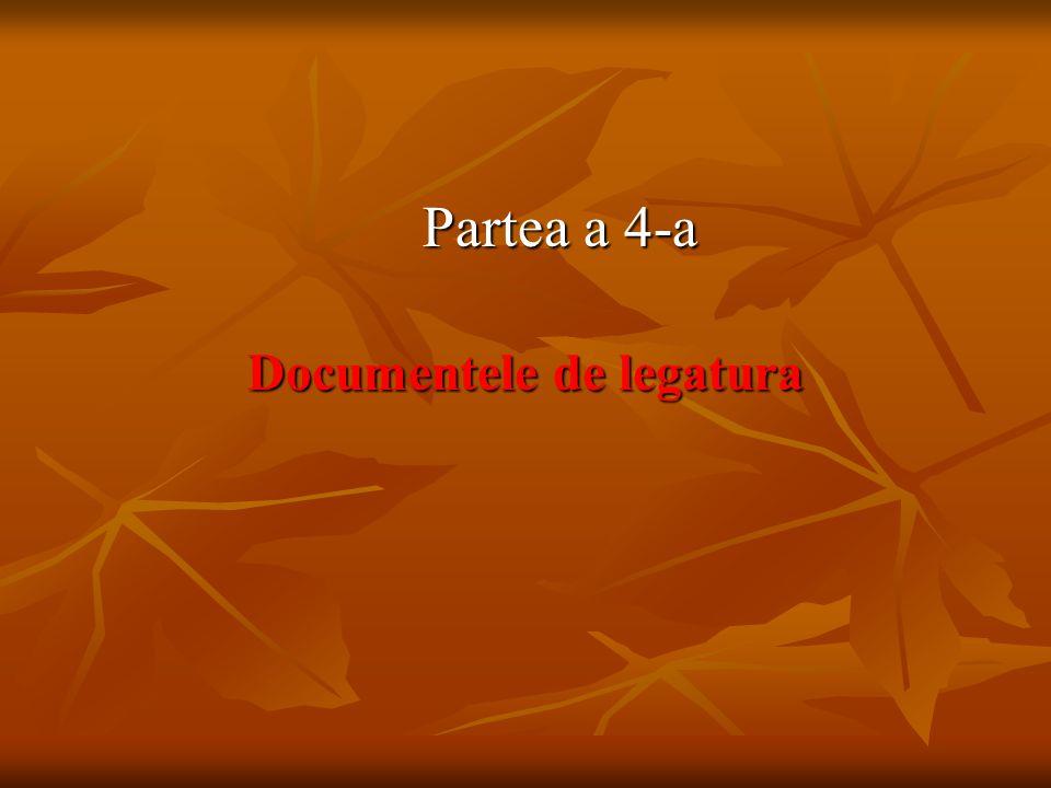 Partea a 4-a Partea a 4-a Documentele de legatura