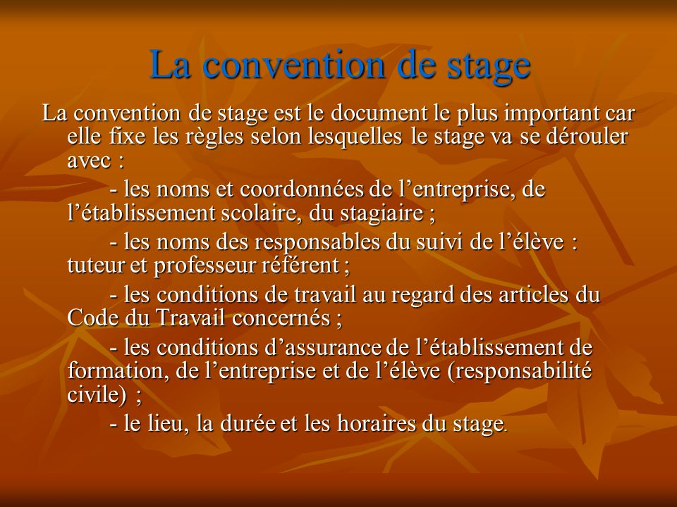 La convention de stage La convention de stage est le document le plus important car elle fixe les règles selon lesquelles le stage va se dérouler avec