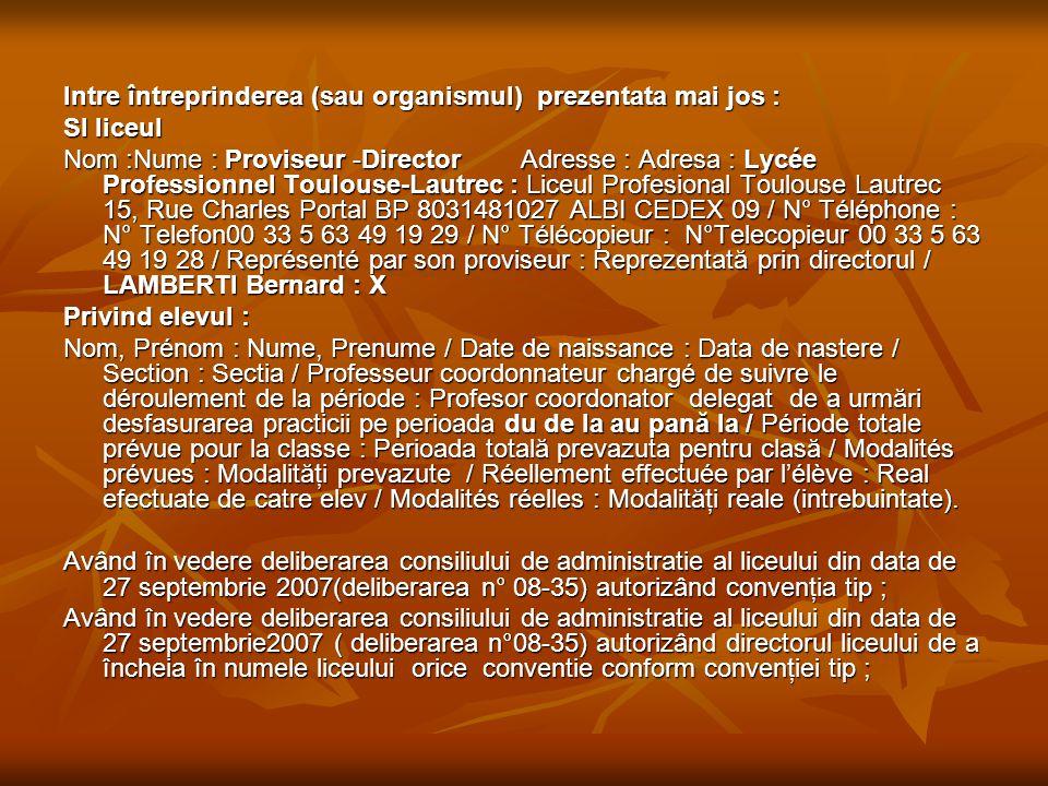 Intre întreprinderea (sau organismul) prezentata mai jos : SI liceul Nom :Nume : Proviseur -Director Adresse : Adresa : Lycée Professionnel Toulouse-L